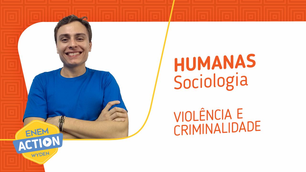 Sociologia: Violência e Criminalidade