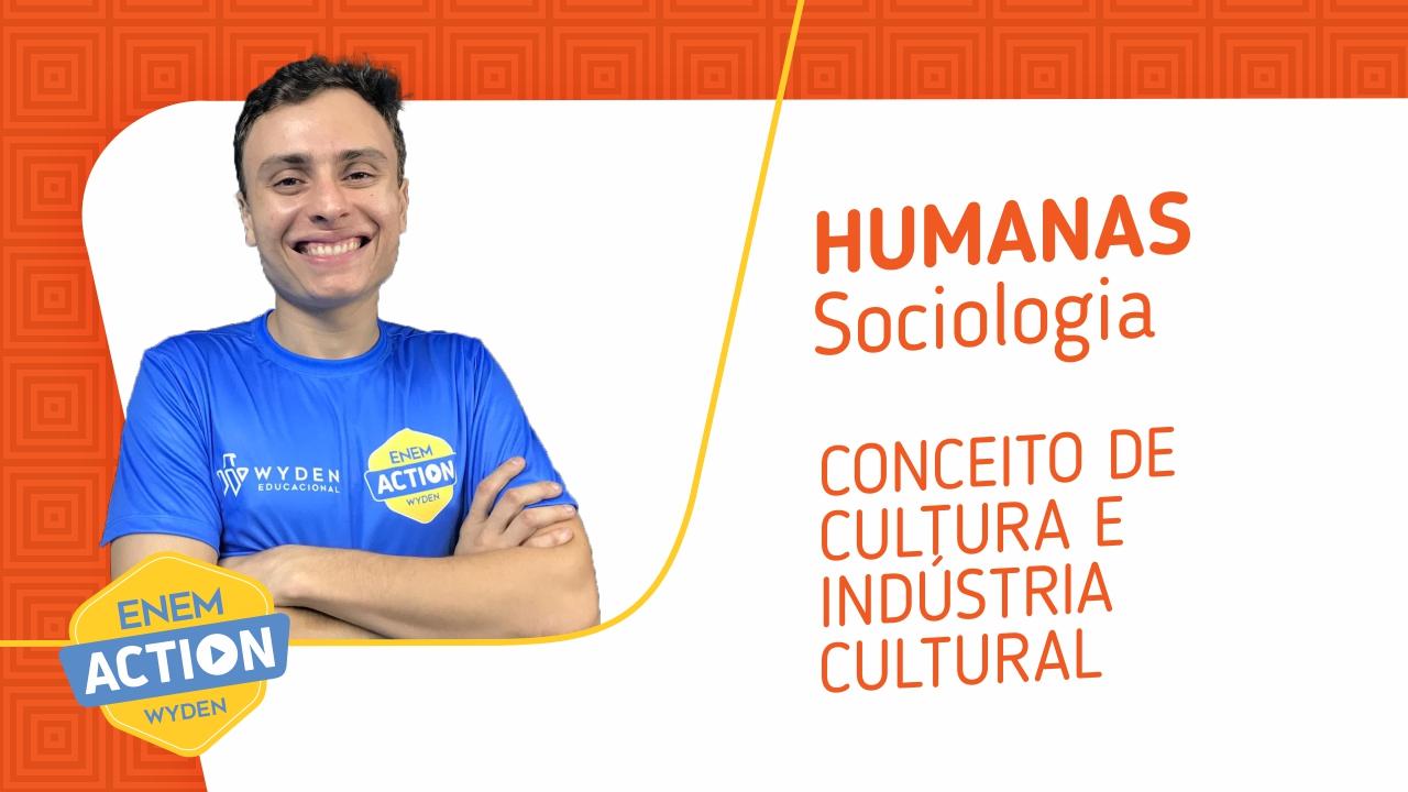 Sociologia: Conceito de Cultura e Indústria Cultural