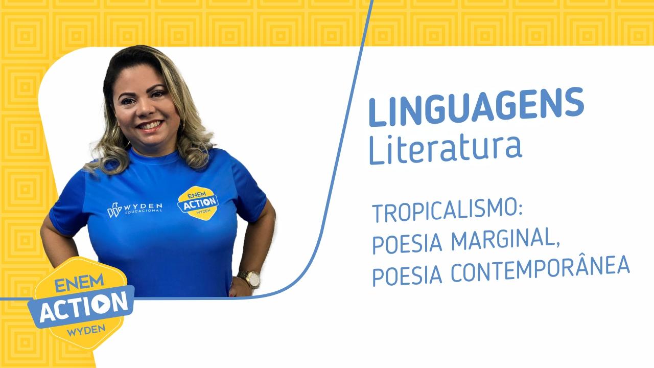 Linguagens: Tropicalismo – Poesia marginal e comteporânea